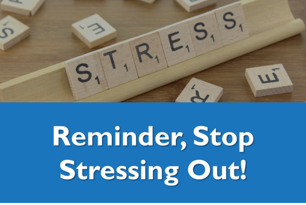 Reminder, Stop Stressing Out!